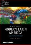 A History of Modern Latin America : 1800 to the Present, Meade, Teresa A., 1405120517