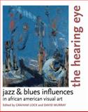 The Hearing Eye : Jazz and Blues Influences in African American Visual Art, , 0195340515