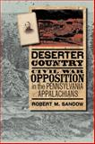 Deserter Country : Civil War Opposition in the Pennsylvania Appalachians, Sandow, Robert M., 0823230511