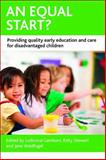 An Equal Start? : Providing Quality Early Education and Care for Disadvantaged Children, , 1447310519