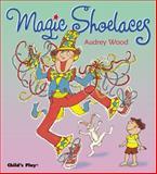 Magic Shoelaces, Audrey Wood, 1904550517