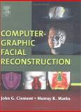 Computer-Graphic Facial Reconstruction, Clement, John G. and Marks, Murray K., 0124730515