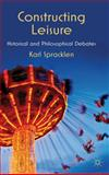 Constructing Leisure : Historical and Philosophical Debates, Spracklen, Karl, 023028051X