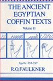 The Ancient Egyptian Coffin Texts Vol. 2 : Spells 355-787, Faulkner, Raymond Oliver, 0856680516