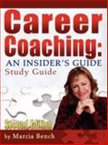 Career Coaching : An Insider's Guide - Study Guide, Bench, Marcia, 0981700519