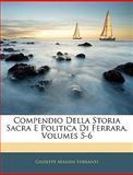 Compendio Della Storia Sacra E Politica Di Ferrara, Giuseppe Manini Ferranti, 1145800513