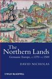 The Northern Lands : Germanic Europe, C.1270--C.1500, Nicholas, David and Nicholas, 1405100516