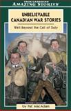 Unbelievable Canadian War Stories, Patrick MacAdam and Pat MacAdam, 1554390516