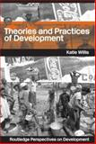 Theories and Practices of Development, Willis, Katie, 0415300525