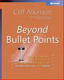 Beyond Bullet Points : Using Microsoft Powerpoint to Create Presentations That Inform, Motivate, and Inspire, Atkinson, Cliff, 0735620520
