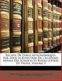 Recueil de Tables Astronomiques, Pub Sous la Direction de L'Académie Royale des Sciences et Belles-Lettres de Prusse, Johann Heinrich Lambert, 1141800527