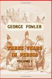 Three Years in Persia : With Travelling Adventures in Koordistan, Fowler, George, 1402190522