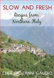 Slow and Fresh: Recipes from Northern Italy, Giovanni Gaudio, 1500190527