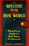 Welcome to the Real Working World : What Every Employee Must Know to Succeed, Doerger, Frank G., 1575440520