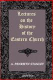 Lectures on the History of the Eastern Church, Stanley, A, 1593330529