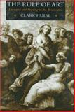 The Rule of Art : Literature and Painting in the Renaissance, Hulse, Clark, 0226360520