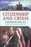 Citizenship and Crisis : Arab Detroit after 9/11, Wayne Baker, Sally Howell, Amaney Jamal, Ann Chih Lin, Andrew Shryock, Ron Stockton, Mark Tessler, 0871540525