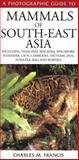 Photographic Guide to Mammals of South East Asia, Charles M. Francis, 0883590522