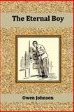 The Eternal Boy, Owen Johnson, 1502540525
