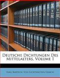 Deutsche Dichtungen des Mittelalters, Karl Bartsch and Ulrich von Lichtenstein, 1147670528