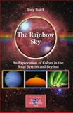 The Rainbow Sky : An Exploration of Colors in the Solar System and Beyond, Buick, Tony, 1441910522
