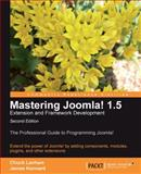 Mastering Joomla! 1. 5 Extension and Framework Development Second Edition : Extend the power of Joomla! by adding components, modules, plugins, and other Extensions, Kennard, James and Lanham, Chuck, 1849510520
