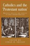 Catholics and the 'Protestant Nation' : Religious Politics and Identity in Early Modern England, , 0719080525