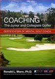 Coaching the Junior and Collegiate Golfer : Certification for Mental Golf Coach, Ronald L Mann Ph.D., 0971060525