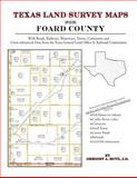 Texas Land Survey Maps for Foard County : With Roads, Railways, Waterways, Towns, Cemeteries and Including Cross-referenced Data from the General Land Office and Texas Railroad Commission, Boyd, Gregory A., 1420350528
