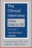 The Clinical Interview Using DSM-IV-TR Vol. 2 : The Difficult Patient, Ekkehard Othmer, 1585620521