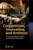 Competition, Innovation, and Antitrust : A Theory of Market Leaders and Its Policy Implications, Etro, Federico, 3642080529