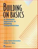 Building on Basics : A Thematic Approach to Reading Comprehension, Blau, Eileen K. and de Gonzalez, Joan Baker, 0201340526