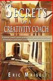 Secrets of a Creativity Coach, Eric Maisel, 1628650524