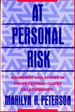 At Personal Risk : Boundary Violations in Professional-Client Relationships, Peterson, Marilyn R., 0393710521