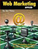 Web Marketing Applied : Web Marketing Strategies for the New Millennium, Tracy, Joe, 0929870522