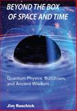 Beyond the Box of Space and Time : Quantum Physics, Buddhism and Ancient Wisdom, Raschick, Jim, 0983540527