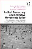 Radical Democracy and Collective Movements Today : Teh Biopolitics of the Multitude Versus the Hegemoney of the People, Kioupkiolis, Alexandros and Katsambekis, Giorgos, 1409470520