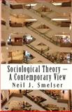 Sociological Theory - A Contemporary View : How to Read, Criticize and Do Theory, Smelser, Neil J., 1610270525