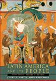 Latin America and Its People to 1830 Vol. 1, Wasserman, Mark and Martin, Cheryl E., 0205520529