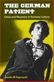 The German Patient : Crisis and Recovery in Postwar Culture, Kapczynski, Jennifer M., 0472070525