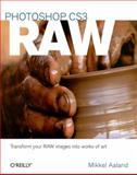 Photoshop CS3 Raw : Transform Your Raw Images into Works of Art, Aaland, Mikkel, 0596510527
