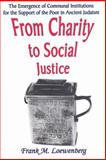 From Charity to Social Justice : The Emergence of Communal Institutions for the Support of the Poor in Ancient Judaism, Loewenberg, Frank M. and Loewenberg, Frank, 0765800527