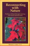 Reconnecting with Nature : Finding Wellness Through Restoring Your Bond with the Earth, Cohen, Michael J., 0963970526