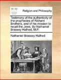 Testimony of the Authenticity of the Prophecies of Richard Brothers, and of His Mission to Recall the Jews by Nathaniel Brassey Halhed, M P, Nathaniel Brassey Halhed, 1170090524