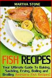 Fish Recipes, Martha Stone, 149420052X