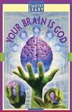 Your Brain Is God, Timothy Francis Leary, 1579510523