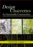 Design Charrettes for Sustainable Communities, Condon, Patrick M., 1597260525