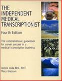 The Independent Medical Transcriptionist : The Comprehensive Guidebook for Career Success in a Medical Transcription Business, Avila-Weil, Donna and Glaccum, Mary, 1877810525