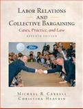 Labor Relations and Collective Bargaining : Cases, Practice, and Law, Carrell, Michael R. and Heavrin, Christina, 0131400525
