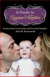 A Guide to Russian Adoption, Alisa White Karwowski, 0313350523